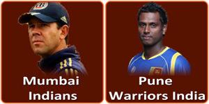 आइपीएल 6 का पंद्रहवां मैच पुणे वरिअर्स इंडिया और मुम्बई इंडियन्स  के बीच होना है।