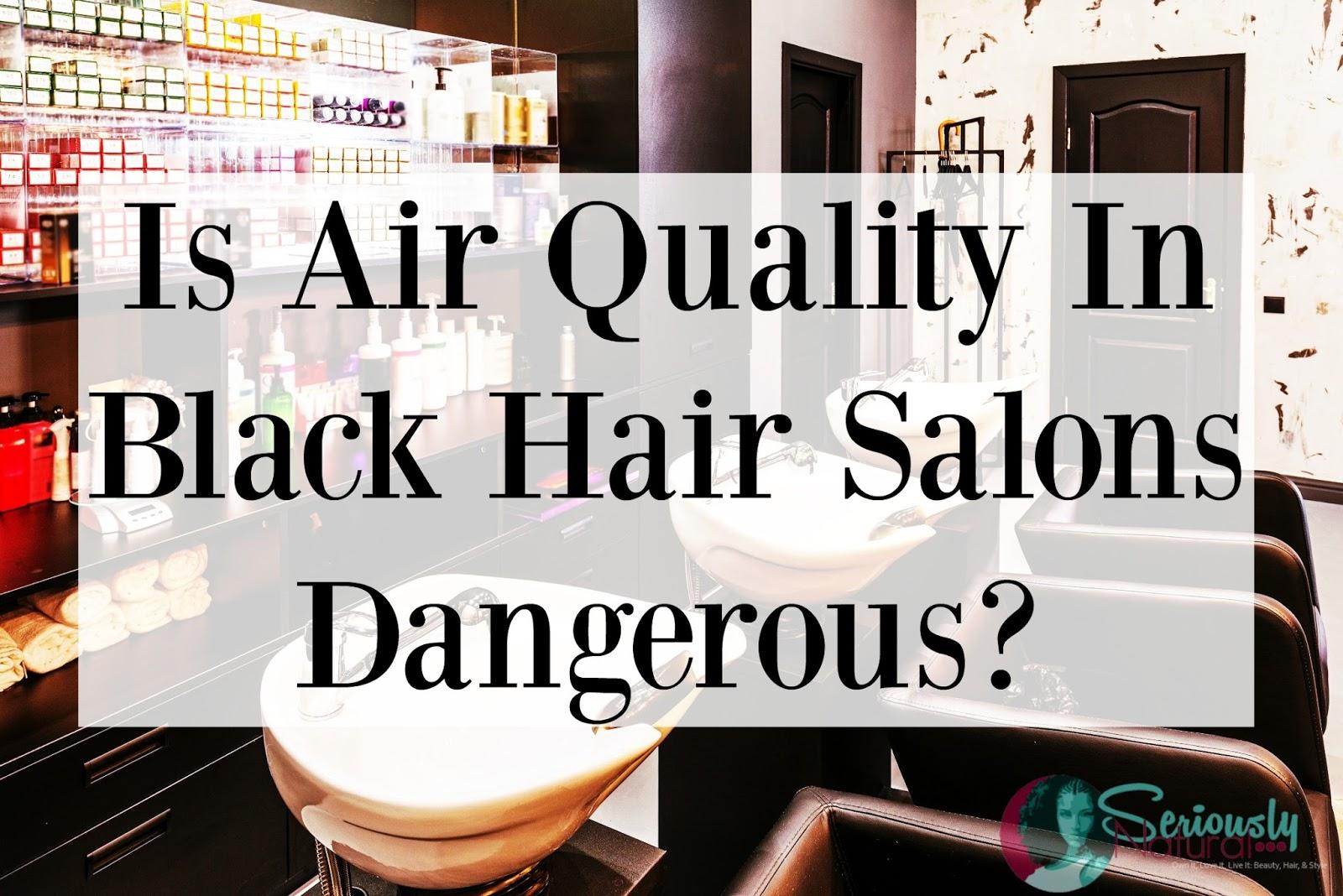 Is Air Quality In Black Hair Salons Dangerous?