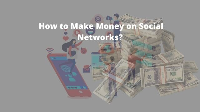 How to Make Money on Social Networks?