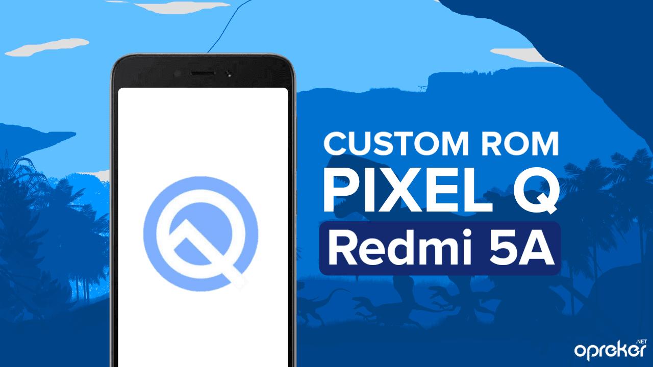 ROM Pixel Q Android 10 untuk Xiaomi Redmi 5A