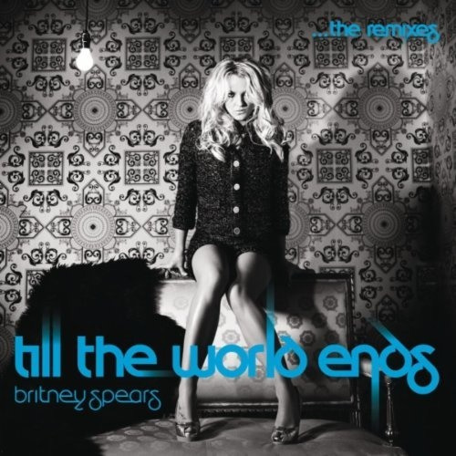 Britney Spears - Till The World Ends (Remixes)
