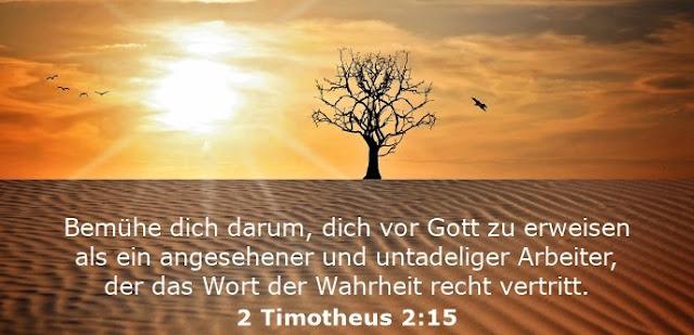 Bemühe dich darum, dich vor Gott zu erweisen als ein angesehener und untadeliger Arbeiter, der das Wort der Wahrheit recht vertritt.
