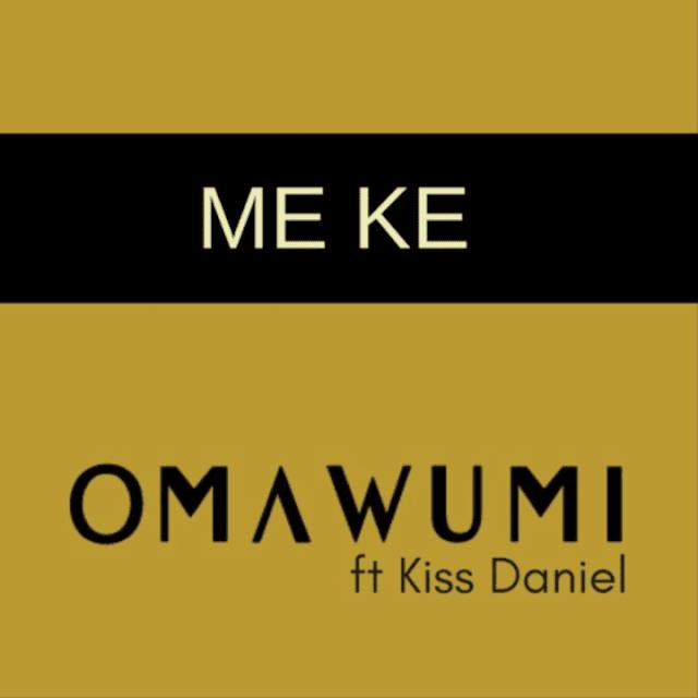[Music] Omawumi  – Me Ke Ft. Kiss Daniel | @omawunmi , @iamkissdaniel