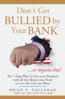 Don't Get Bullied by Your Bank...or Anyone Else!: The 5-Step Plan to Exit Your Business With All the Money You Need to Live the Life You Want by Brian