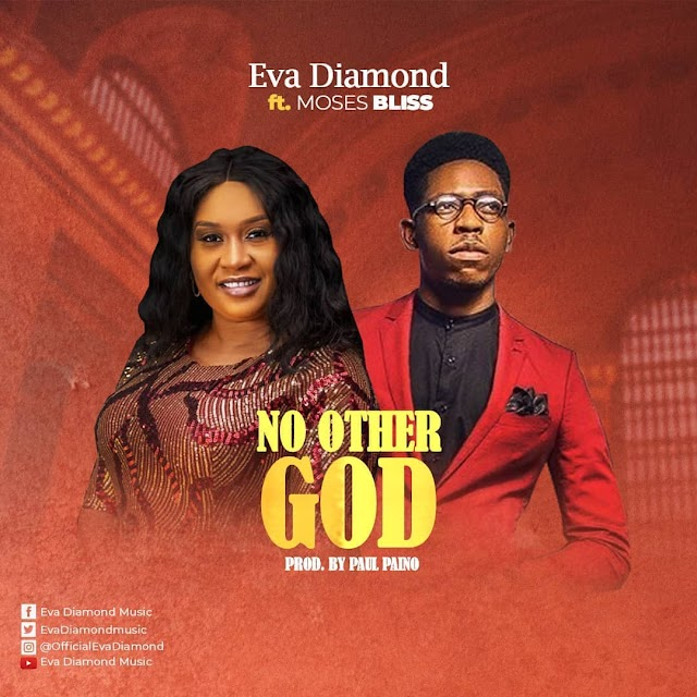 MUSIC: Eva Diamond - No Other God ft. Moses Bliss ( + Video & Lyrics )