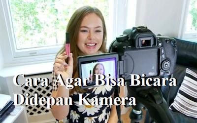 Cara Agar Bisa Bicara Didepan Kamera