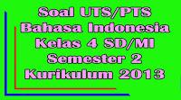 soal uts bahasa indonesia kelas 4 sd semester 2 kurikulum 2013