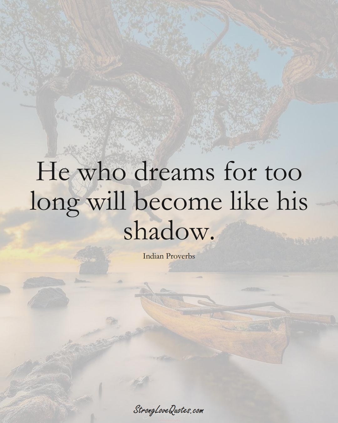 He who dreams for too long will become like his shadow. (Indian Sayings);  #AsianSayings