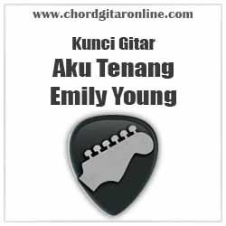 Chord Emily Young Aku Tenang
