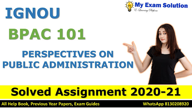 BPAC 101 PERSPECTIVES ON PUBLIC ADMINISTRATION SOLVED ASSIGNMENT 2020-21, BPAC 101 Solved Assignment 2020-21