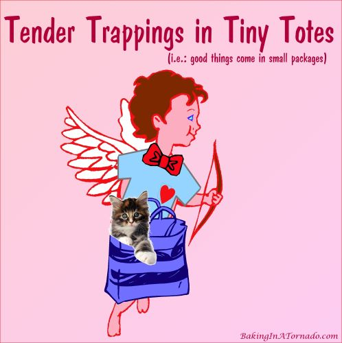 Tender Trappings in Tiny Totes (i.e.: good things come in small packages) | Graphic created by and property of www.BakingInATornado.com | #MyGraphics #ValentinesDay