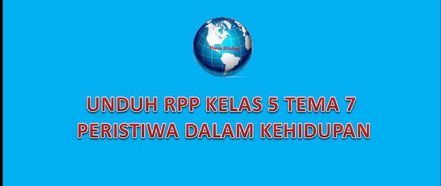 Unduh RPP Kelas 5 tema 7 Peristiwa dalam kehidupan