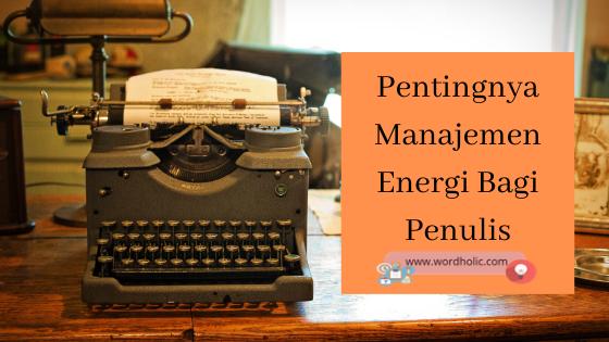 Pentingnya Manajemen Energi Bagi Penulis