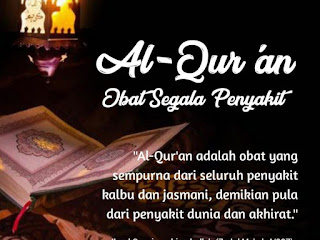 Al-Qur'an Sebagai Obat Utama Mengobati Berbagai Penyakit Medis maupun Non Medis