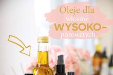 Lista olejów do włosów o wysokiej porowatości