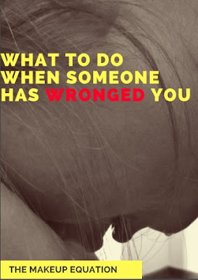 What To Do When Someone Has Wronged You