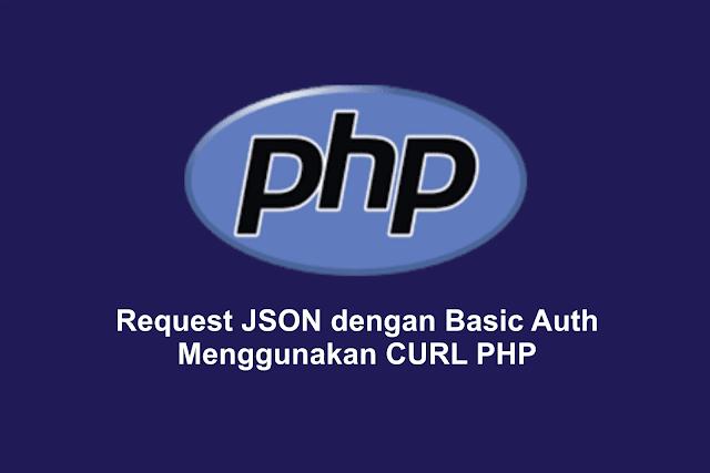 Request JSON dengan Basic Authorization Menggunakan CURL PHP
