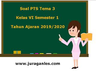 Download Soal PTS / UTS Tema 3 Kelas 6 Semester 1 K13 Terbaru 2019/2020