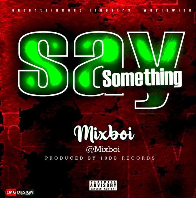 Music : Mixboi - Say Something