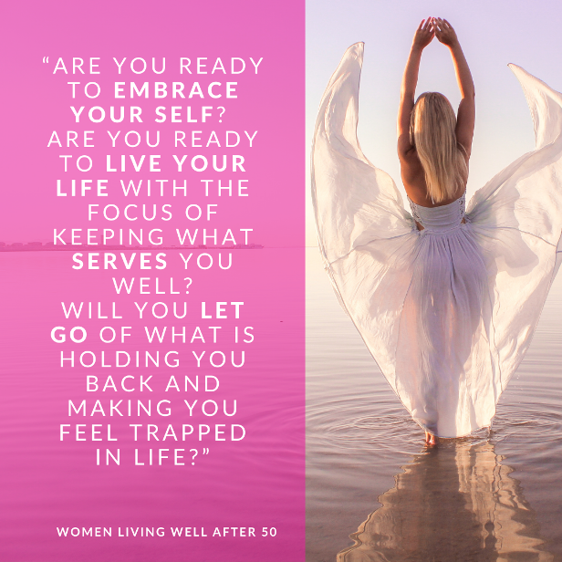 Are you ready to Embrace your SELF and live your life with the focus of keeping what serves you well and letting go of what is holding you back and making you feel trapped in life?