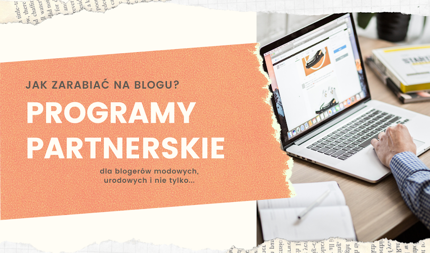 Jak zarabiać na blogu? Sprawdzone programy partnerskie 2020