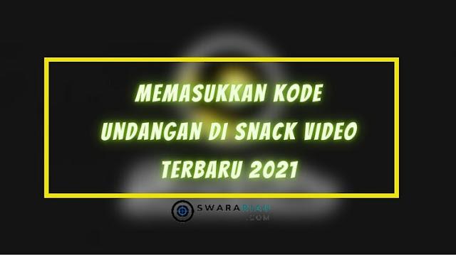 Cara Memasukkan Kode Undangan di Snack Video