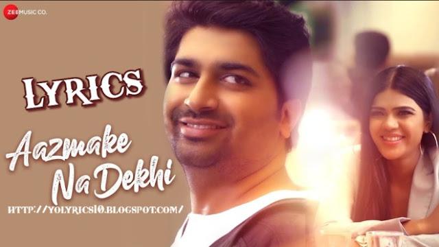 Aazmake Na Dekhi Lyrics - Shahid Mallya | YoLyrics