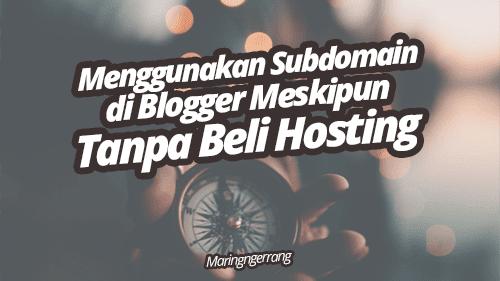 Cara Menggunakan Subdomain di Blogger Tanpa Beli Hosting