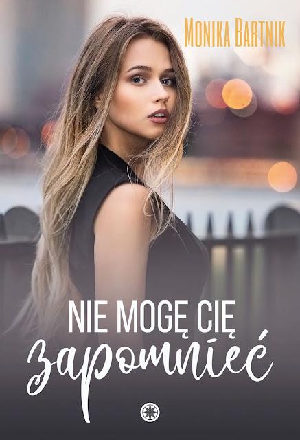 """""""Nie mogę cię zapomnieć"""" Monika Bartnik [ZAPOWIEDŹ PATRONACKA]"""