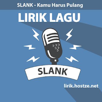 Lirik Lagu Kamu Harus Pulang - Slank - Lirik lagu indonesia