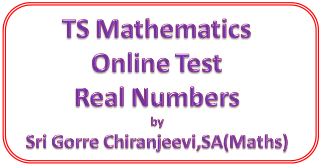 TS Mathematics (Topic Real Numbers-1) Online Test for 10th Class Students Prepared by Sri Gorre Chiranjeevi, SA,Maths