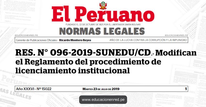 RES. N° 096-2019-SUNEDU/CD - Modifican el Reglamento del procedimiento de licenciamiento institucional - www.sunedu.gob.pe