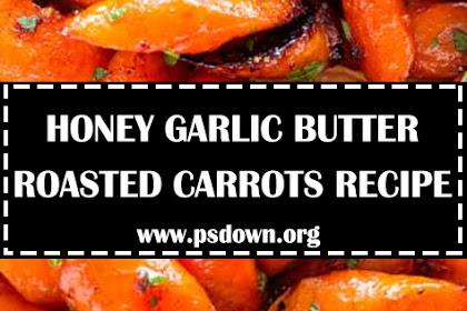 HONEY GARLIC BUTTER ROASTED CARROTS RECIPE