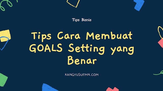 Tips Cara Membuat GOALS Setting yang Benar