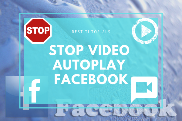How To Stop Autoplay On Facebook<br/>