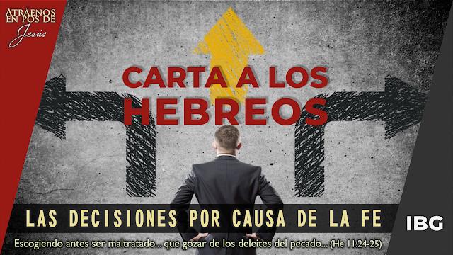 Hebreos 11:23-29 - Las decisiones de la Fe - Gabriel Montaño