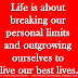 Life is about breaking our personal limits and outgrowing ourselves to live our best lives.
