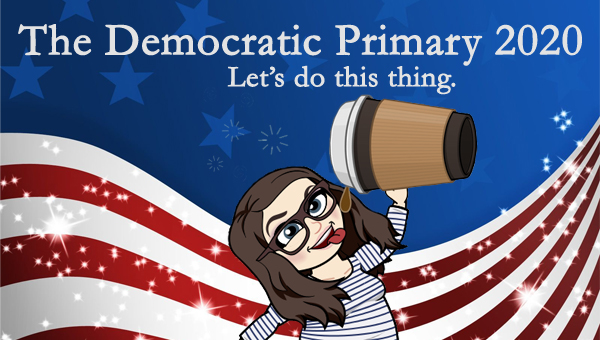 image of a cartoon version of me desperately drinking from a giant cup of coffee, pictured in front of a patriotic stars-and-stripes graphic, to which I've added text reading: 'The Democratic Primary 2020: Let's do this thing.'