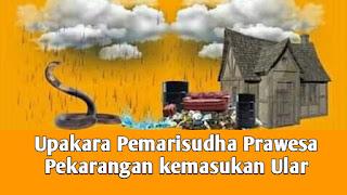 Upakara Pemarisudha Prawesa Pekarangan kemasukan Ular