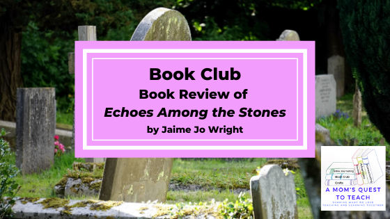 Text: Book Club: Book Review of Echoes Among the Stones by Jaime Jo Wright - Logo of A Mom's Quest to Teach; background photo of a graveyard
