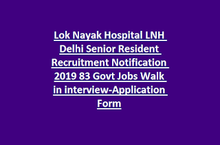 Lok Nayak Hospital LNH Delhi Senior Resident Recruitment Notification 2019 83 Govt Jobs Walk in interview-Application Form