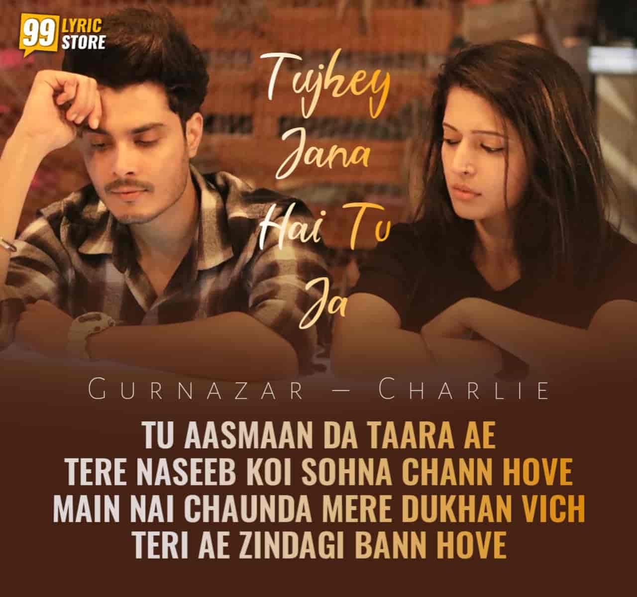 new beautiful shayari which is titled 'Tujhey Jana Hai Tu Ja' has released vocals by them. Charlie and Gurnazar both have penned this shayari lyrics and performed also in this shayari video