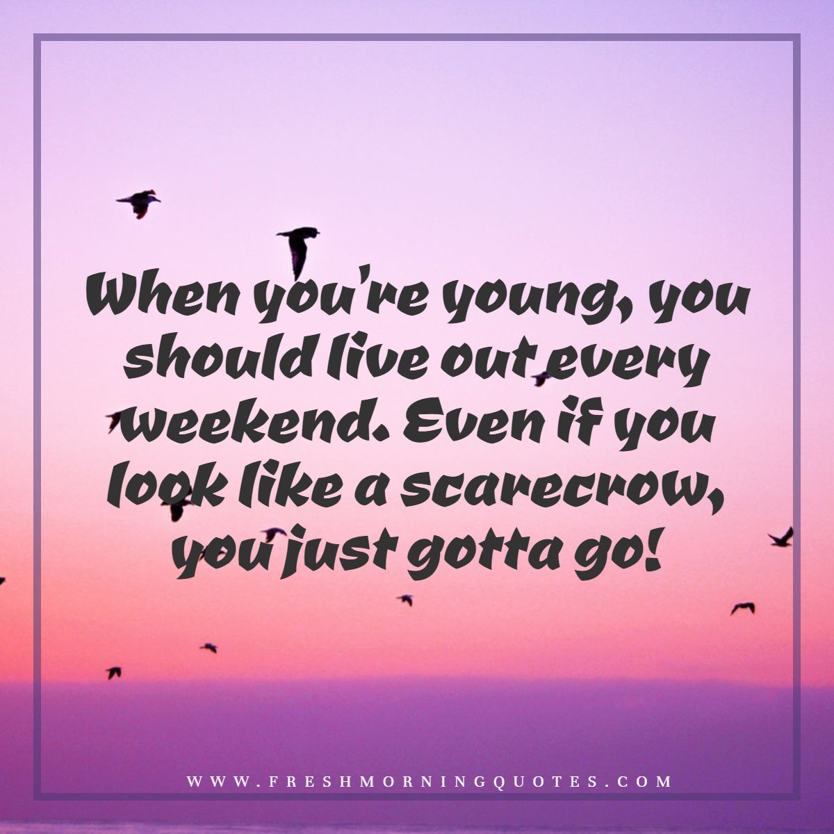 when you are young happy weekend quotes