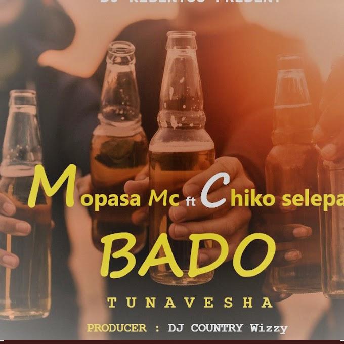 AUDIO | MOPASA MC X CHIKO SELEPA - BADO TUNAVESHA | DOWNLOAD NOW