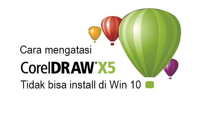 Peyebab Tidak Bisa Install Corel Draw X5 Di Windows 10