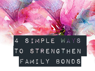 4 Simple Ways to Strengthen Family Bonds