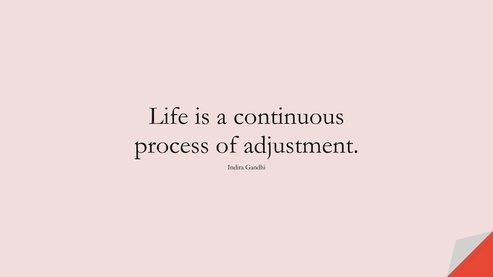 Life is a continuous process of adjustment. (Indira Gandhi);  #LifeQuotes