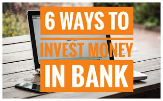 6 Ways To Invest Money In Bank