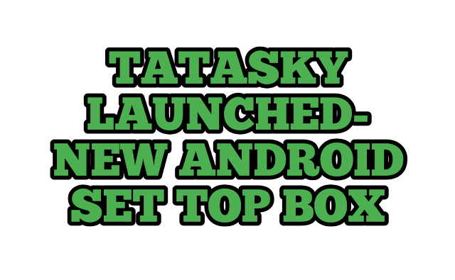 TATA SKY LAUNCHED NEW ANDROID SET-TOP BOX