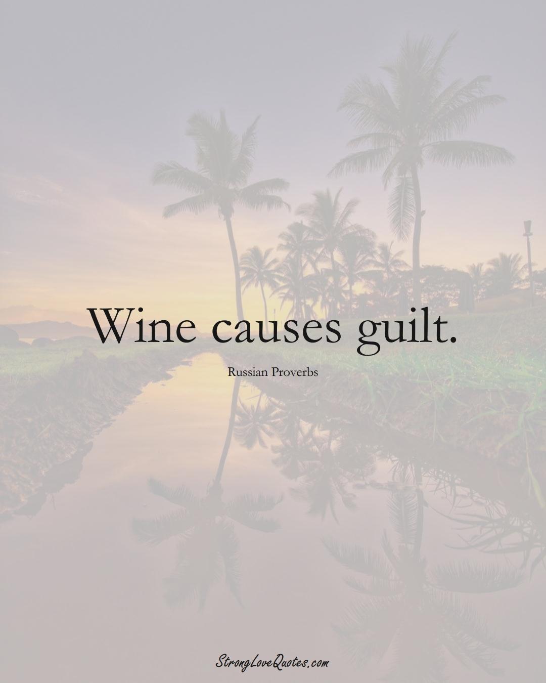 Wine causes guilt. (Russian Sayings);  #AsianSayings